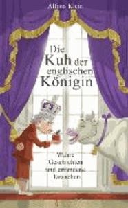 Die Kuh der englischen Königin - Wahre Geschichten und erfundene Tatsachen.