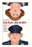 Die Kuh, die kräht - von Hermann und Hermine und anderen schrägen Zeitgenossen.