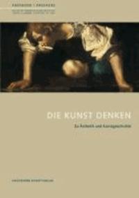 Die Kunst denken - Zu Ästhetik und Kunstgeschichte.