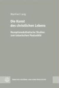 Die Kunst des christlichen Lebens - Rezeptionsästhetische Studien zum lukanischen Paulusbild. Arbeiten zur Bibel und ihrer Geschichte 29.