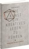 Die Kunst, ein kreatives Leben zu führen - oder Anregung zu Achtsamkeit.