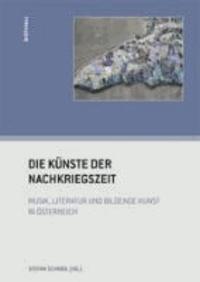 Die Künste der Nachkriegszeit - Musik, Literatur und bildende Kunst in Österreich.