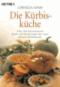 Die Kürbisküche - Über 100 internationale Koch- und Backrezepte mit einer kleinen Kürbiskunde.
