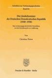 Die Länderkammer der Deutschen Demokratischen Republik (1949-1958) - Eine verfassungsgeschichtliche Darstellung von der Entstehung bis zur Auflösung.