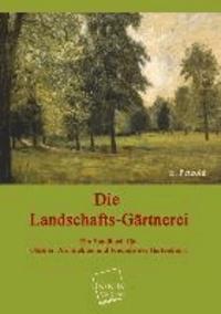 Die Landschafts-Gärtnerei - Ein Handbuch für Gärtner, Architekten und Freunde der Gartenkunst.