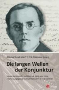 Die langen Wellen der Konjunktur - Die Essays von Konfratieff aus den Jahren 1926 und 1928, herausgegeben und kommentiert von Erik Händeler..