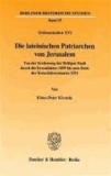 Die lateinischen Patriarchen von Jerusalem - Von der Eroberung der Heiligen Stadt durch die Kreuzfahrer 1099 bis zum Ende der Kreuzfahrerstaaten 1291 (Ordensstudien XVI).