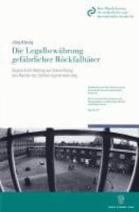 Die Legalbewährung gefährlicher Rückfalltäter - Zugleich ein Beitrag zur Entwicklung des Rechts der Sicherungsverwahrung.