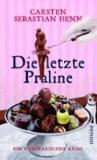Die letzte Praline - Ein kulinarischer Krimi.