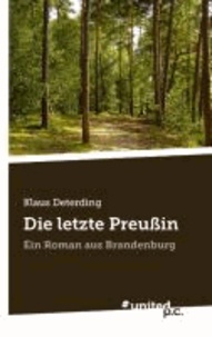 Die letzte Preußin - Ein Roman aus Brandenburg.