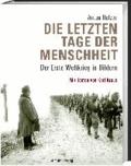 Die letzten Tage der Menschheit - Der Erste Weltkrieg in Bildern. Mit Texten von Karl Kraus.