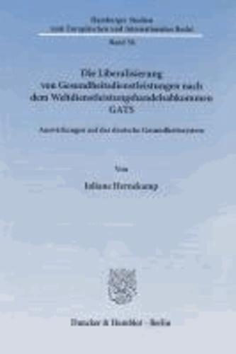 Die Liberalisierung von Gesundheitsdienstleistungen nach dem Weltdienstleistungshandelsabkommen GATS. - Auswirkungen auf das deutsche Gesundheitssystem..