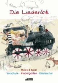 Die Liederlok - Praxishandbuch mit Bilderkarten - Ein Praxishandbuch für die Musikerziehung in Kindergarten, Vorschule und Kinderchor.