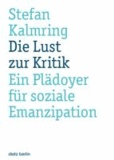 Die Lust zur Kritik - Ein Plädoyer für soziale Emanzipation.
