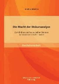 Die Macht der Diskursanalyse: Zum Einfluss des Foucaultschen Denkens auf moderne kritische Theorie.