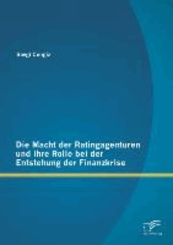 Die Macht der Ratingagenturen und Ihre Rolle bei der Entstehung der Finanzkrise.