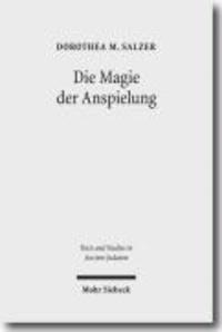 Die Magie der Anspielung - Form und Funktion der biblischen Anspielungen in den magischen Texten der Kairoer Geniza.