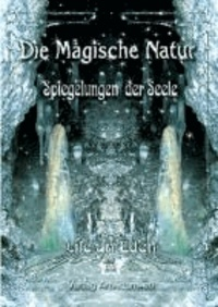 Die Magische Natur - Spiegelungen der Seele.