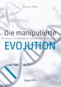 Die manipulierte Evolution - Wie unsere Gesellschaft den genetischen Code verändert.