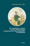 Die mantischen Künste und die Epistemologie prognostischer Wissenschaften im Mittelalter - Unter redaktioneller Mitarbeit von Katrin Bauer.