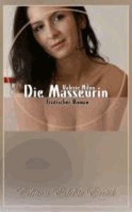 Die Masseurin - Erotischer Roman [Edition Edelste Erotik.