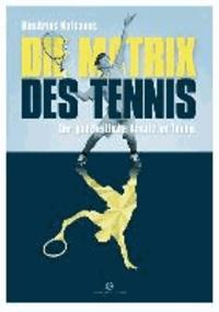 Die Matrix des Tennis - Der ganzheitliche Ansatz im Tennis.