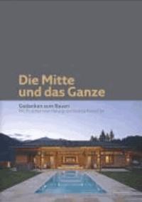 Die Mitte und das Ganze - Gedanken zum Bauen - Mit Projekten von Herwig und Andrea Ronacher.