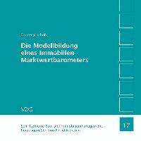 Die Modellbildung eines Immobilien-Marktwertbarometers - Ein immobilienwirtschaftlicher Beitrag zur Verbesserung der Orientierungs- und Entscheidungsunterstützung für Eigentumswohnungen im Bestand unter Berücksichtigung von Kaufentscheidungen und der Konsum.