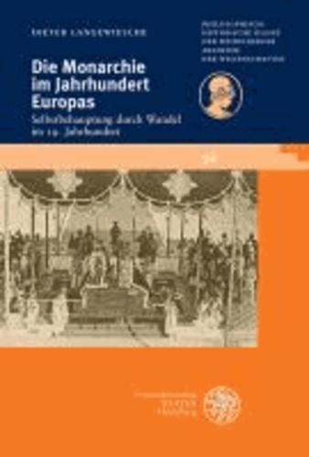 Die Monarchie im Jahrhundert Europas - Selbstbehauptung durch Wandel im 19. Jahrhundert.