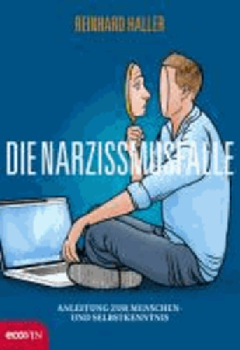 Die Narzissmusfalle - Anleitung zur Menschen- und Selbstkenntnis.