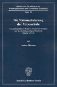 Die Nationalisierung der Volksschule - Geschichtspolitik im Niederen Schulwesen Preußens und des deutschsprachigen Österreich, 1866 bis 1933/38.