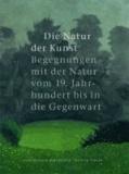 Die Natur der Kunst - Begegnungen mit der Natur von 19. Jahundert bis in die Gegenwart.