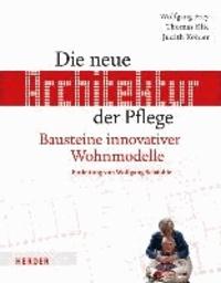 Die neue Architektur der Pflege - Bausteine erfolgreicher Wohnmodelle.