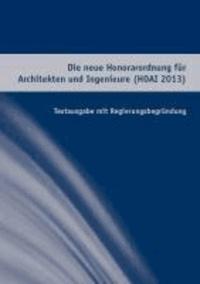 Die neue Honorarordnung für Architekten und Ingenieure (HOAI) 2013 - Textausgabe mit Regierungsbegründung.