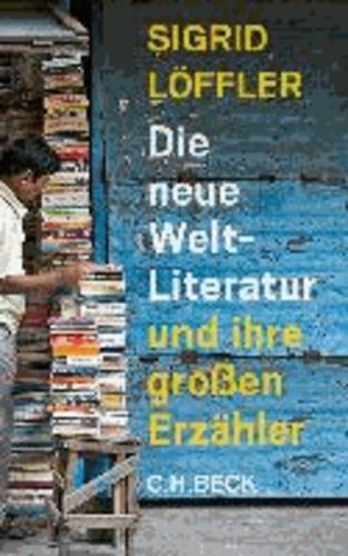 Die neue Weltliteratur - und ihre großen Erzähler.