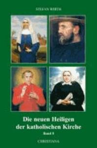 Die neuen Heiligen der katholischen Kirche - Von Benedikt XVI. in den Jahren 2007-2009 kanonisierte Selige und Heilige.