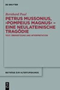 Die neulateinische Tragödie 'Pompeius Magnus' von Petrus Mussonius - Text, Übersetzung und Interpretation.