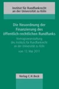 Die Neuordnung der Finanzierung des öffentlich-rechtlichen Rundfunks - Vortragsveranstaltung des Instituts für Rundfunkrecht an der Universität zu Köln vom 13. Mai 2011.