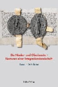 Die Nieder- und Oberlausitz - Konturen einer Integrationslandschaft, Bd. I: Mittelalter.