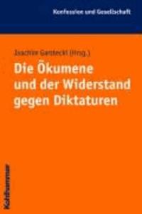 Die Ökumene und der Widerstand gegen Diktaturen - Nationalsozialismus und Kommunismus als Herausforderung an die Kirchen.