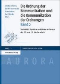 Die Ordnung der Kommunikation und die Kommunikation der Ordnungen. Bd. 2 - Zentralität: Papsttum und Orden im Europa des 12. und 13. Jahrhunderts.