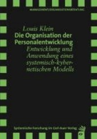 Die Organisation der Personalentwicklung - Entwicklung und Anwendung eines systemisch-kybernetischen Modells.