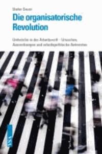 Die organisatorische Revolution - Umbrüche in der Arbeitswelt - Ursachen, Auswirkungen und arbeitspolitische Antworten.