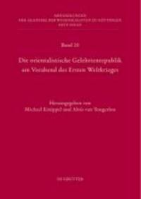 Die orientalistische Gelehrtenrepublik am Vorabend des Ersten Weltkrieges - Der Briefwechsel zwischen Willi Bang(-Kaup) und Friedrich Carl Andreas aus den Jahren 1889 bis 1914.