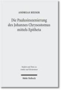 Die Paulusinszenierung des Johannes Chrysostomus - Epitheta und ihre Vorgeschichte.