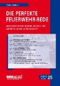 Die perfekte Feuerwehr-Rede Heft 25 - Musterreden für interne Anlässe und Auftritte in der Öffentlichkeit.