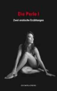 Die Perle 1 - Zwei erotische Erzählungen.
