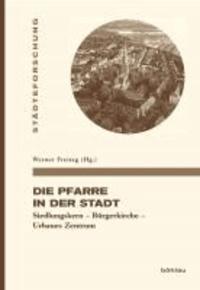 Die Pfarre in der Stadt - Siedlungskern - Bürgerkirche - Urbanes Zentrum.