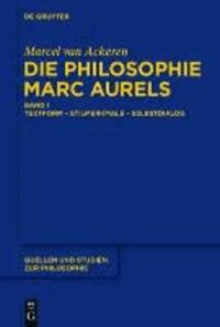 Die Philosophie Marc Aurels - Band 1: Textform - Stilmerkmale - SelbstdialogBand 2: Themen - Begriffe - Argumente.