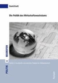 Die Politik des Wirtschaftswachstums - Eine empirische Untersuchung des Einflusses von Gewerkschaften und Regierungsparteien auf das Wirtschaftswachstum in den Mitgliedsstaaten der OECD.